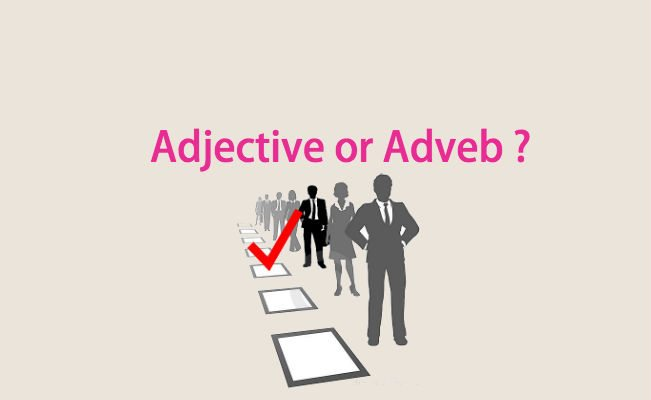 Adjective or Adverbs?