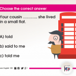 Question 107: Your cousin ……….. she lived in a small flat.