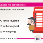 Question 112: His mother told him off …………….. .