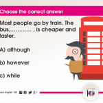 Question 113: Most people go by train. The bus,………… , is cheaper and faster.