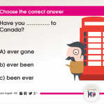 Question 14: Have you …………. to Canada?