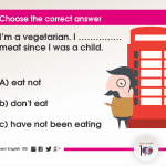 Question 19:  I'm a vegetarian. I …………… meat since I was a child.