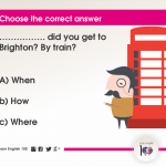 Question 31: ……………. did you get to Brighton? By train?