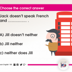 Question 39: Jack doesn't speak French and …………… .