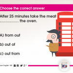 Question 81: After 25 minutes take the meat …………… the oven.