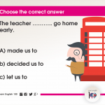 Question 99: The teacher ……….. go home early.