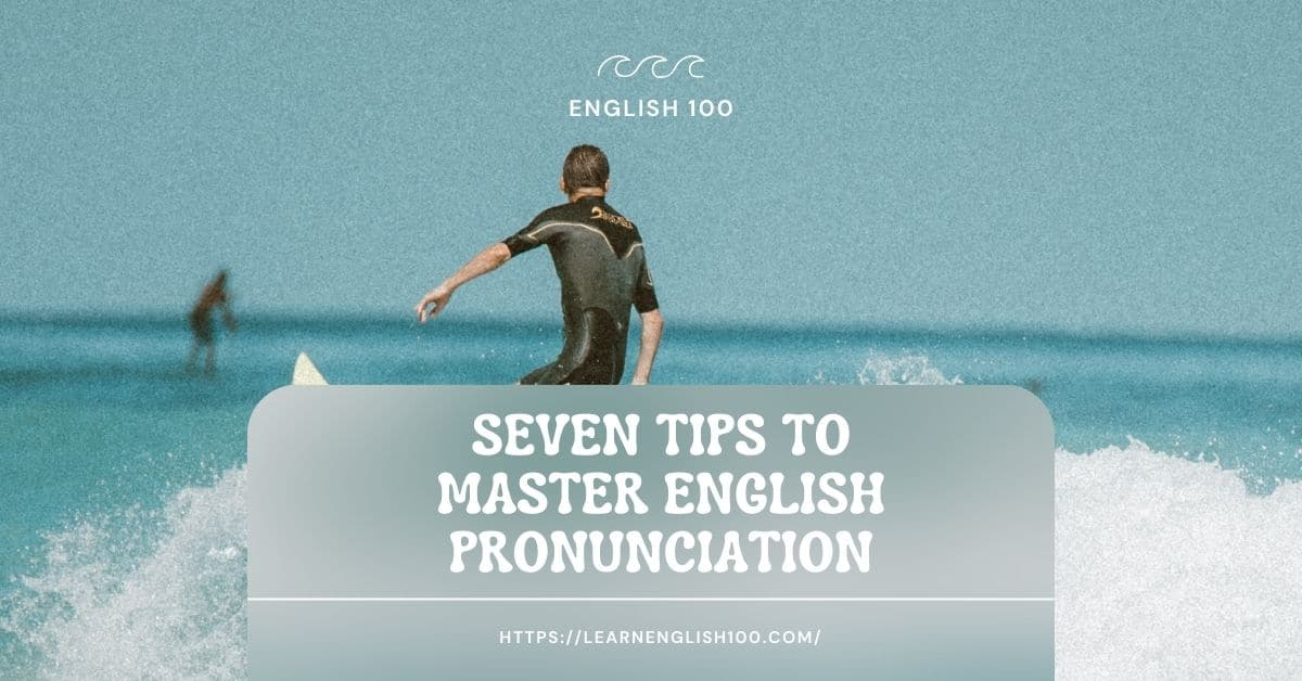 Seven Tips to Master English Pronunciation