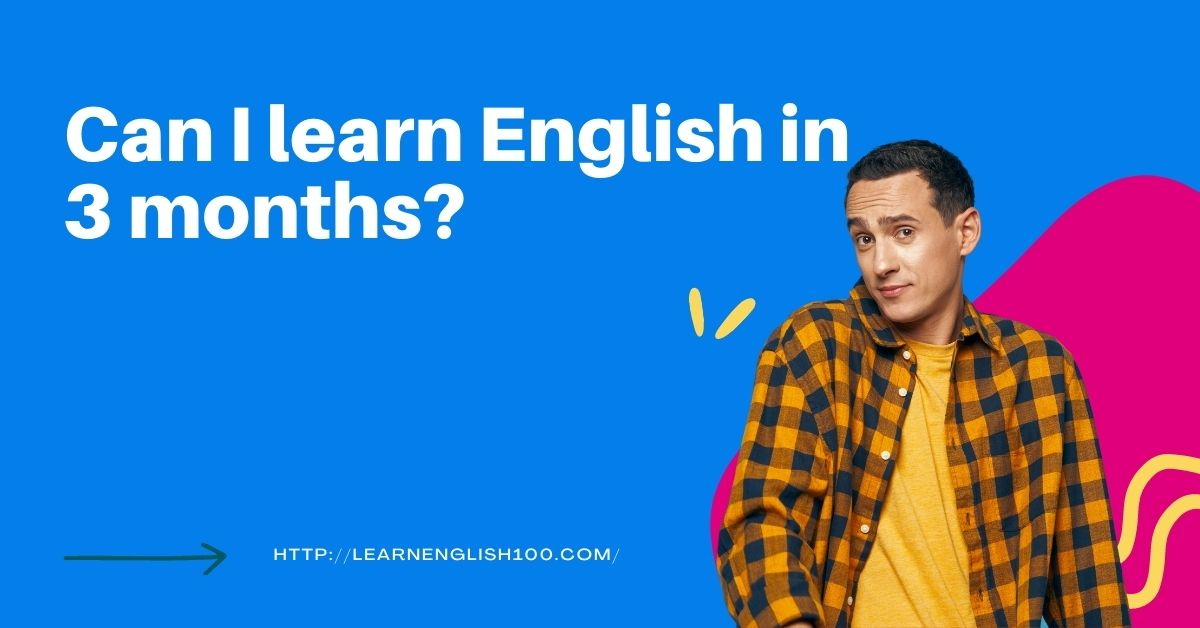 Can I learn English in 3 months